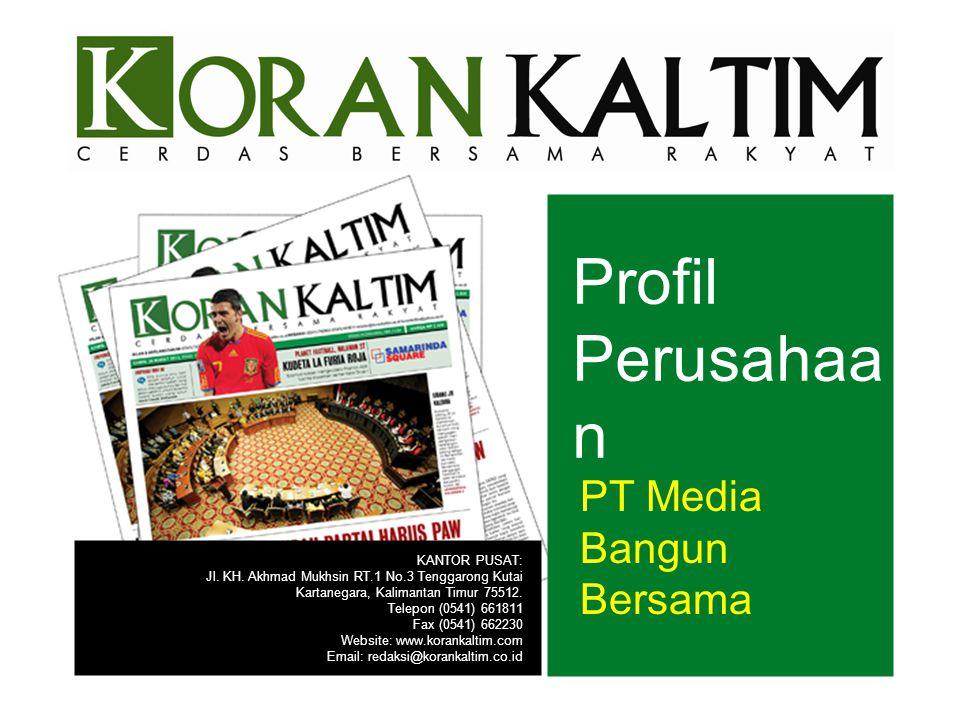 Profil Perusahaa n PT Media Bangun Bersama KANTOR PUSAT: Jl. KH. Akhmad Mukhsin RT.1 No.3 Tenggarong Kutai Kartanegara, Kalimantan Timur 75512. Telepo