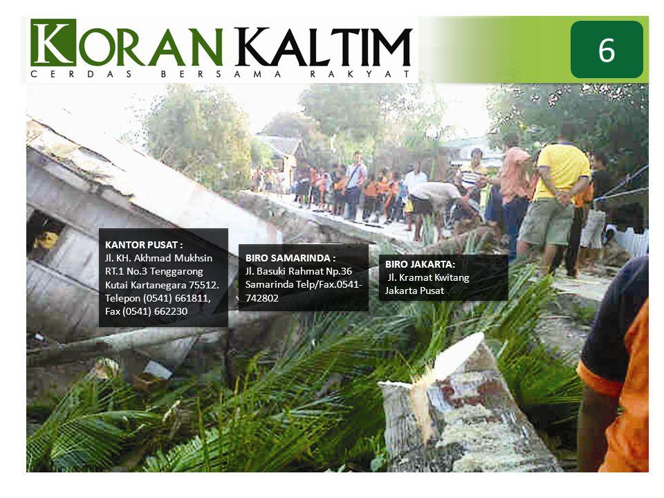 6 KANTOR PUSAT : Jl. KH. Akhmad Mukhsin RT.1 No.3 Tenggarong Kutai Kartanegara 75512. Telepon (0541) 661811, Fax (0541) 662230 KANTOR PUSAT : Jl. KH.