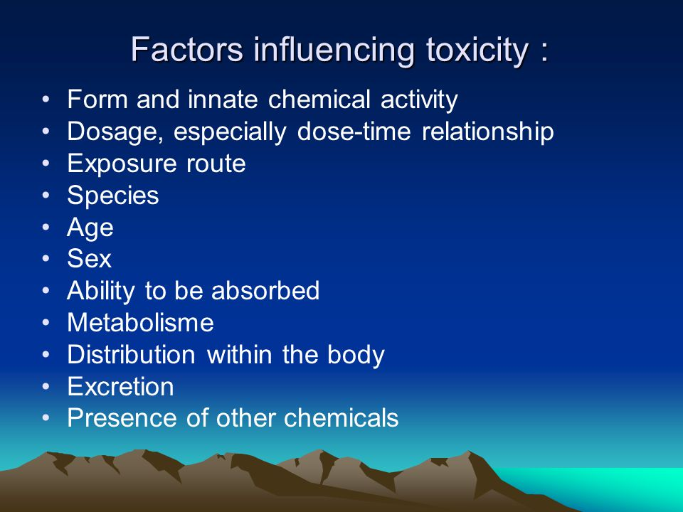 Factors influencing toxicity : •Form and innate chemical activity •Dosage, especially dose-time relationship •Exposure route •Species •Age •Sex •Abili