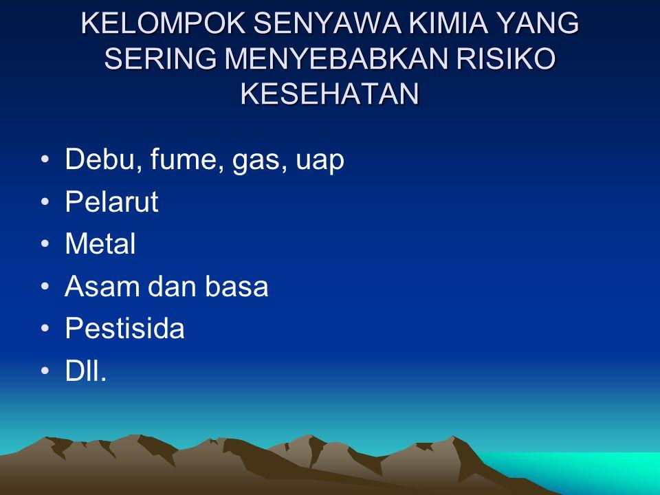 KELOMPOK SENYAWA KIMIA YANG SERING MENYEBABKAN RISIKO KESEHATAN •Debu, fume, gas, uap •Pelarut •Metal •Asam dan basa •Pestisida •Dll.