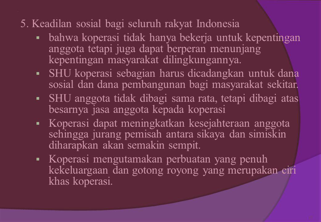. 3. Persatuan Indonesia Koperasi tidak mengenal perbedaan suku, agama, ras antar golongan, politik atau status sosial anggota koperasi, untuk bersatu