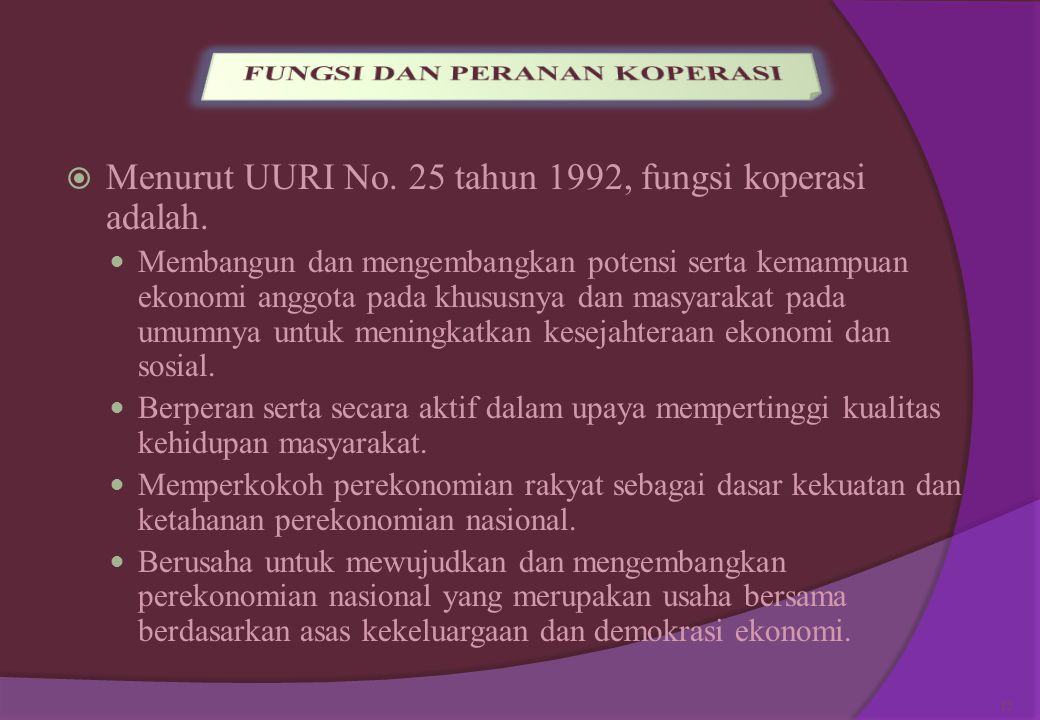 .  Menurut UU RI No. 25 tahun 1992, tujuan koperasi adalah:  Memajukan kesejahteraan anggota pada khususnya dan masyarakat pada umumnya serta memban
