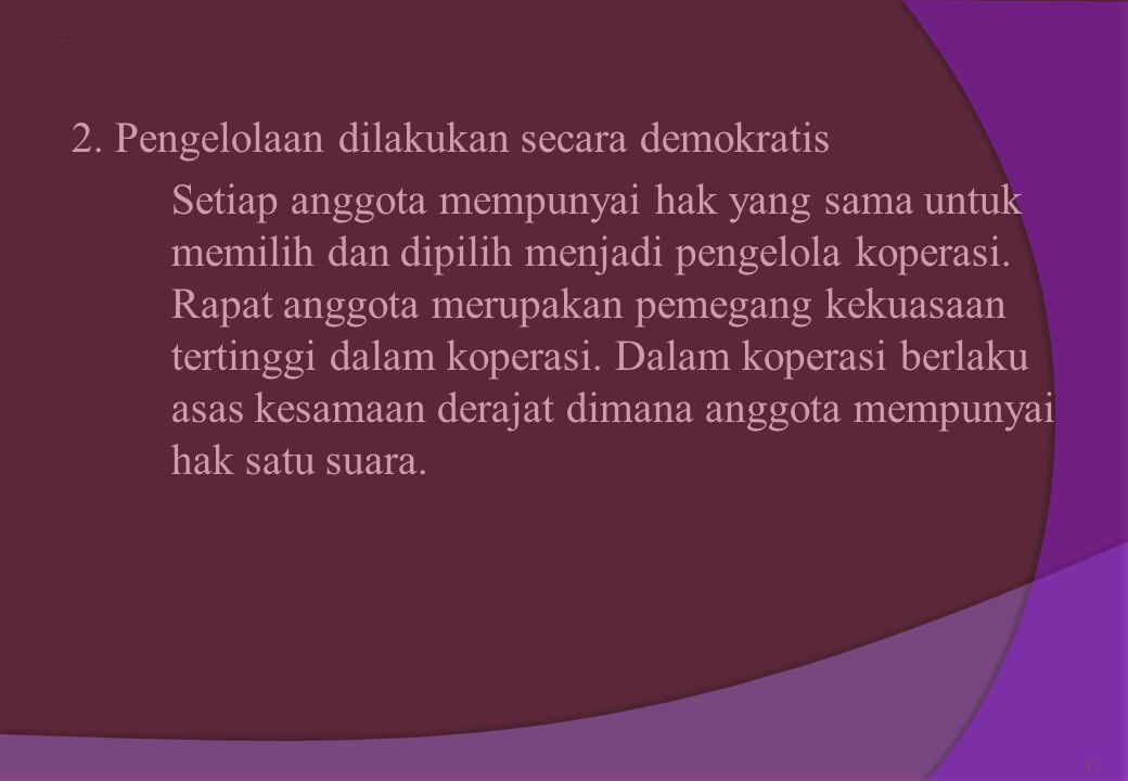 .  Menurut UURI no. 25 tahun 1992 1. Keanggotaan bersifat sukarela dan terbuka Sifat Sukarela Bahwa seseorang tidak boleh dipaksa untuk menjadi anggo