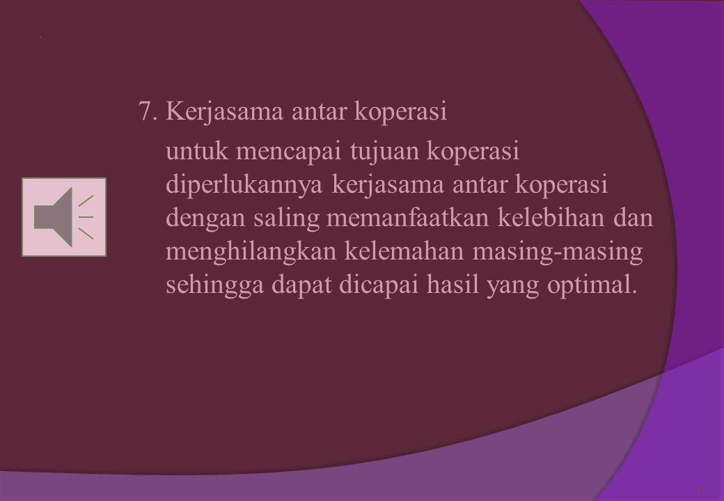 . 6. Pendidikan koperasi Sebagai pengurus koperasi, seorang anggota koperasi harus mampu membuat kebijakan yang baik. Sehingga disini dituntut sumberd