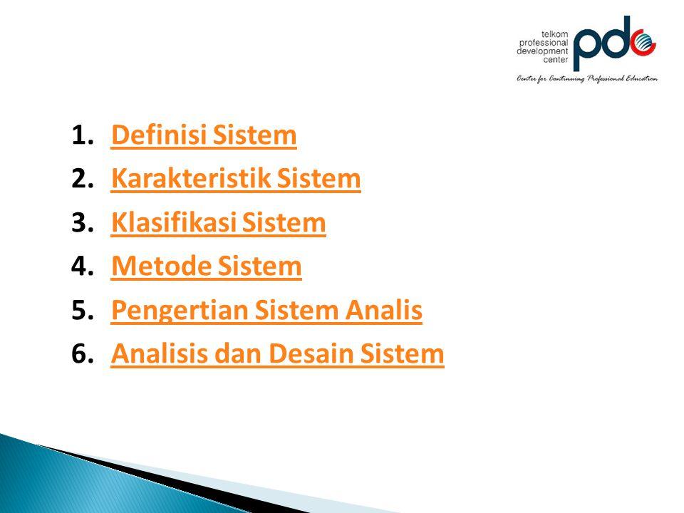 1.Definisi SistemDefinisi Sistem 2.Karakteristik SistemKarakteristik Sistem 3.Klasifikasi SistemKlasifikasi Sistem 4.Metode SistemMetode Sistem 5.Peng