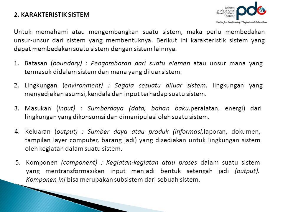 2. KARAKTERISTIK SISTEM Untuk memahami atau mengembangkan suatu sistem, maka perlu membedakan unsur-unsur dari sistem yang membentuknya. Berikut ini k