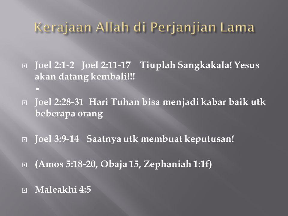  Joel 2:1-2 Joel 2:11-17 Tiuplah Sangkakala! Yesus akan datang kembali!!!   Joel 2:28-31 Hari Tuhan bisa menjadi kabar baik utk beberapa orang  Jo
