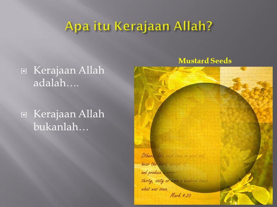  Kerajaan Allah adalah….  Kerajaan Allah bukanlah… Mustard Seeds
