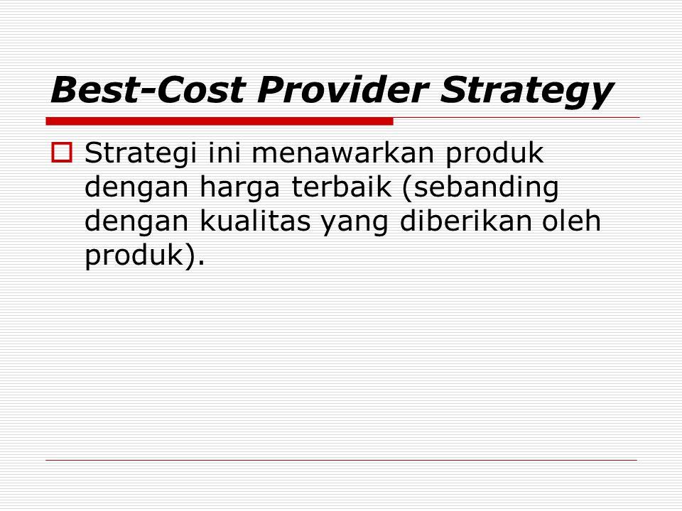 Best-Cost Provider Strategy  Strategi ini menawarkan produk dengan harga terbaik (sebanding dengan kualitas yang diberikan oleh produk).