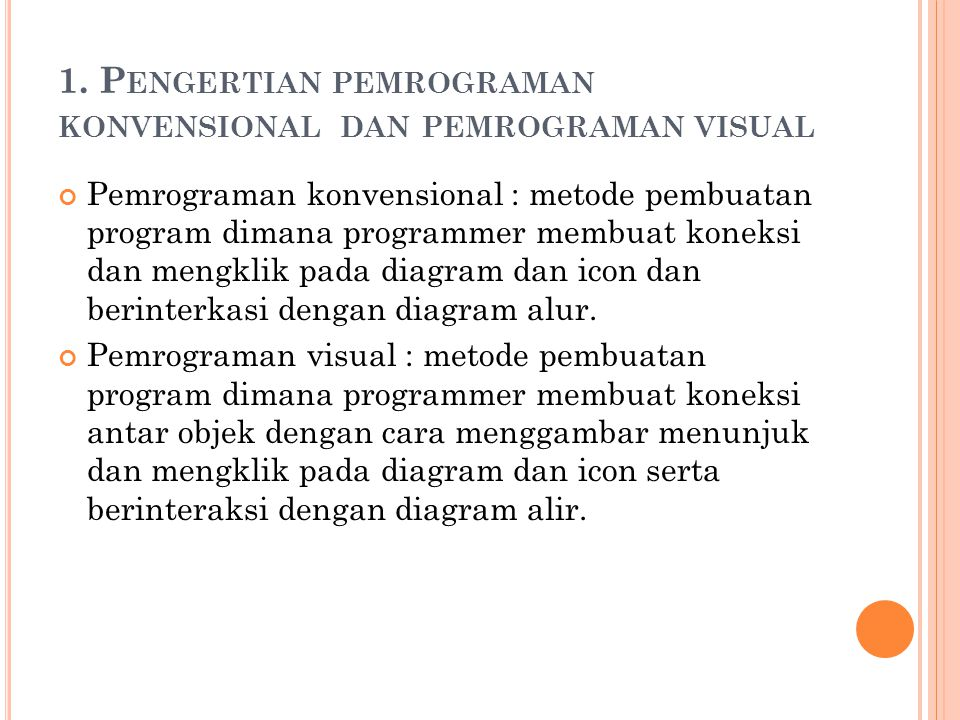 1. P ENGERTIAN PEMROGRAMAN KONVENSIONAL DAN PEMROGRAMAN VISUAL Pemrograman konvensional : metode pembuatan program dimana programmer membuat koneksi d