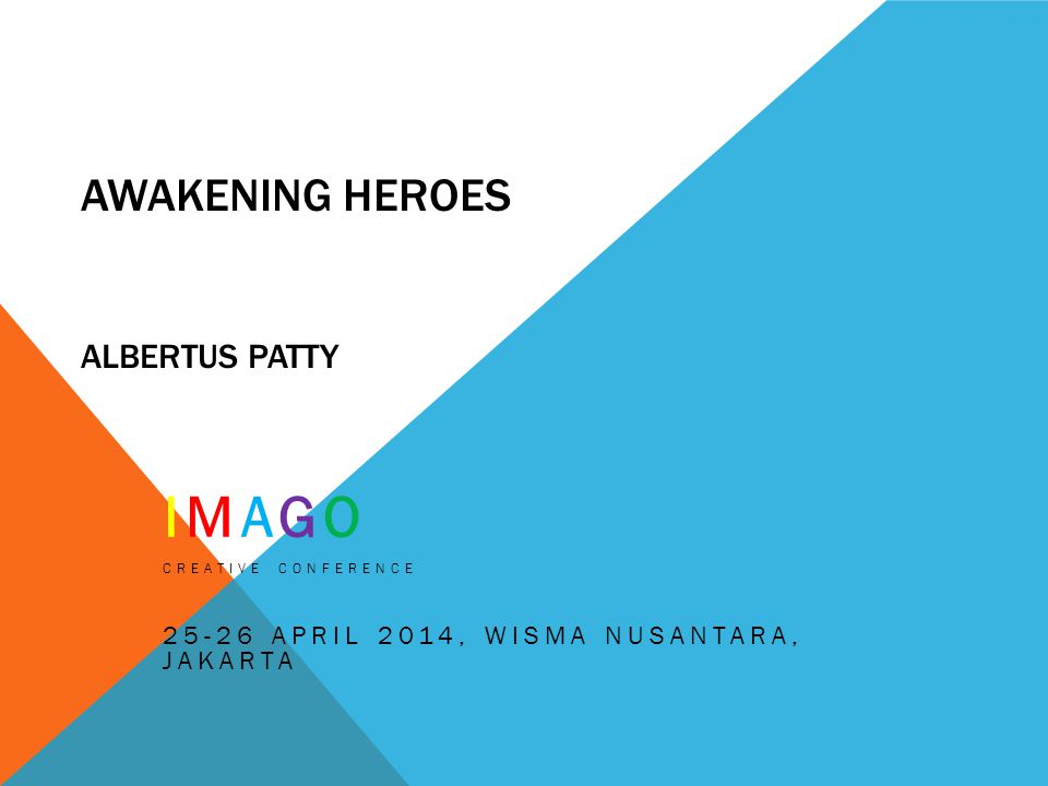 AWAKENING HEROES ALBERTUS PATTY IMAGO CREATIVE CONFERENCE 25-26 APRIL 2014, WISMA NUSANTARA, JAKARTA