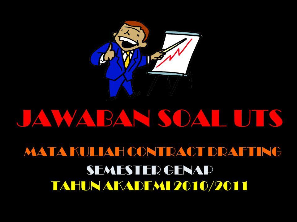 JAWABAN SOAL UTS MATA KULIAH CONTRACT DRAFTING SEMESTER GENAP TAHUN AKADEMI 2010/2011