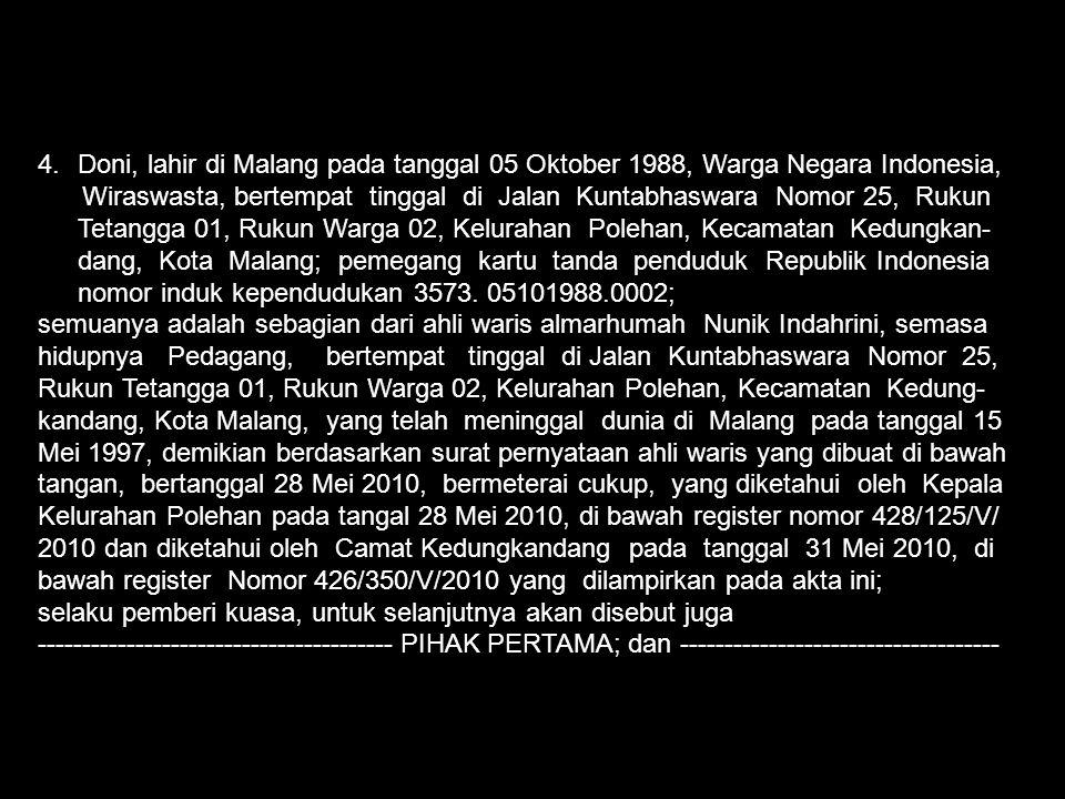 4.Doni, lahir di Malang pada tanggal 05 Oktober 1988, Warga Negara Indonesia, Wiraswasta, bertempat tinggal di Jalan Kuntabhaswara Nomor 25, Rukun Tet