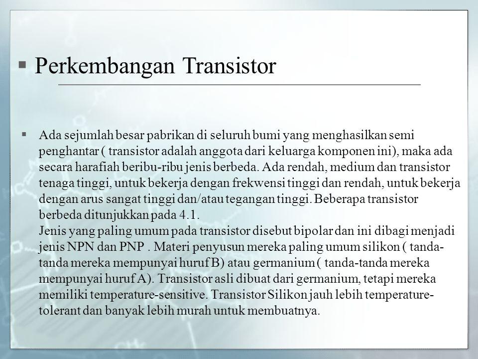  Ada sejumlah besar pabrikan di seluruh bumi yang menghasilkan semi penghantar ( transistor adalah anggota dari keluarga komponen ini), maka ada seca
