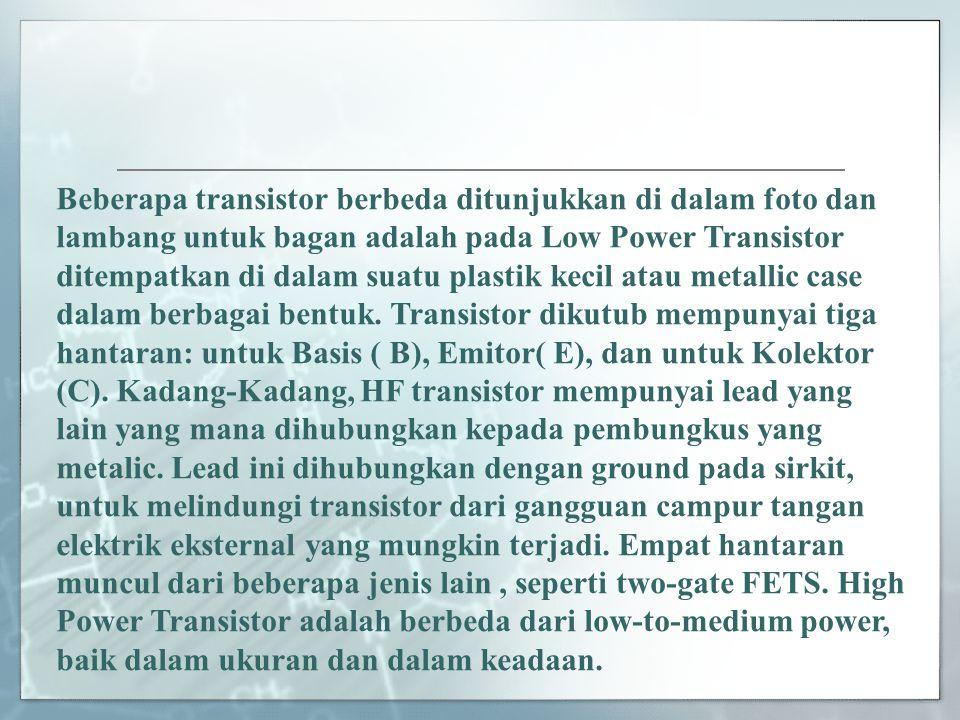 Beberapa transistor berbeda ditunjukkan di dalam foto dan lambang untuk bagan adalah pada Low Power Transistor ditempatkan di dalam suatu plastik keci