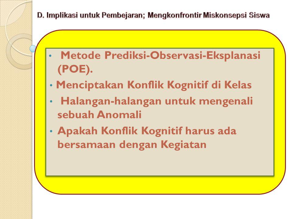 • Metode Prediksi-Observasi-Eksplanasi (POE).