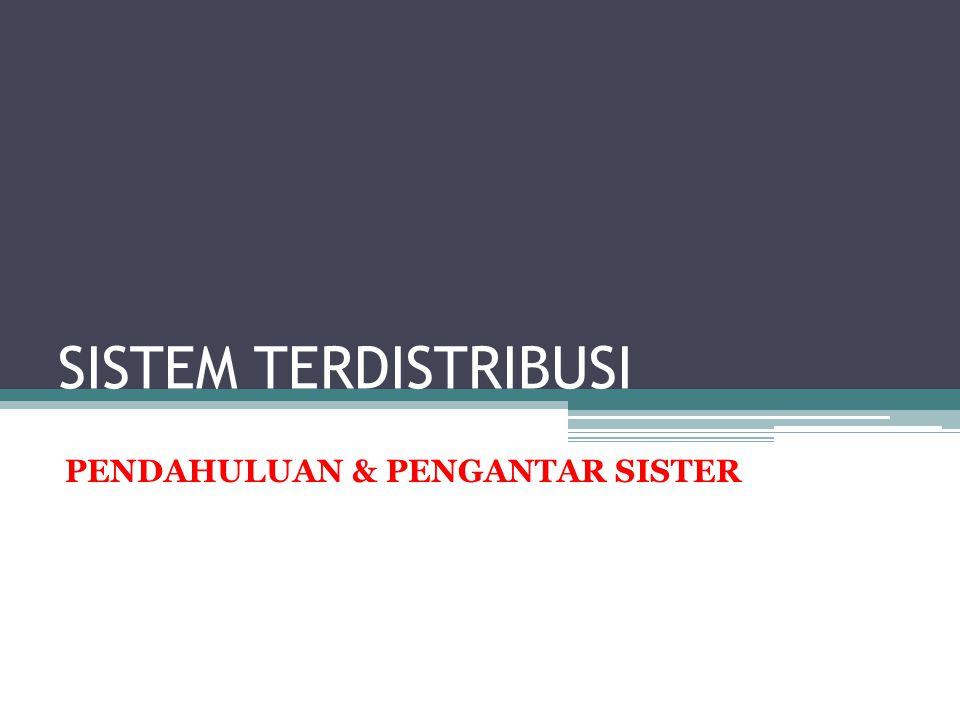 SISTEM TERDISTRIBUSI PENDAHULUAN & PENGANTAR SISTER