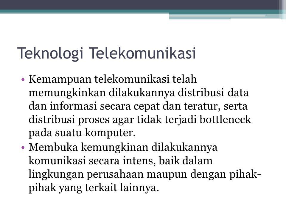Teknologi Telekomunikasi •Kemampuan telekomunikasi telah memungkinkan dilakukannya distribusi data dan informasi secara cepat dan teratur, serta distribusi proses agar tidak terjadi bottleneck pada suatu komputer.