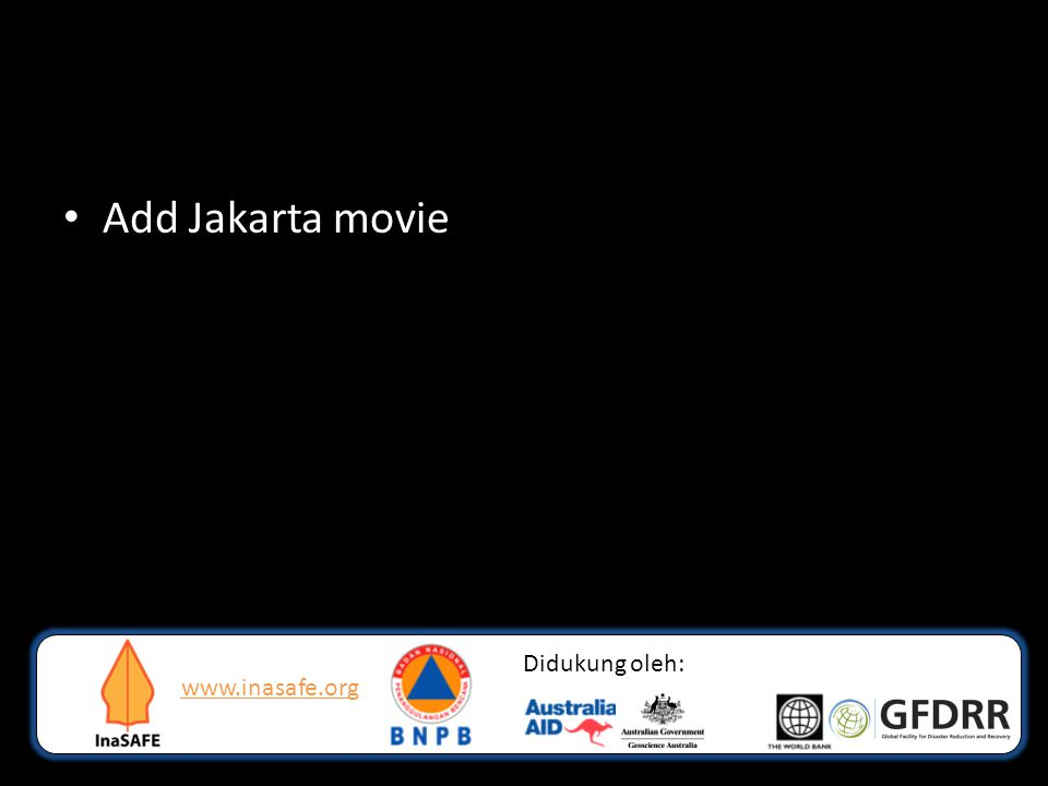 www.inasafe.org Didukung oleh: • Add Jakarta movie