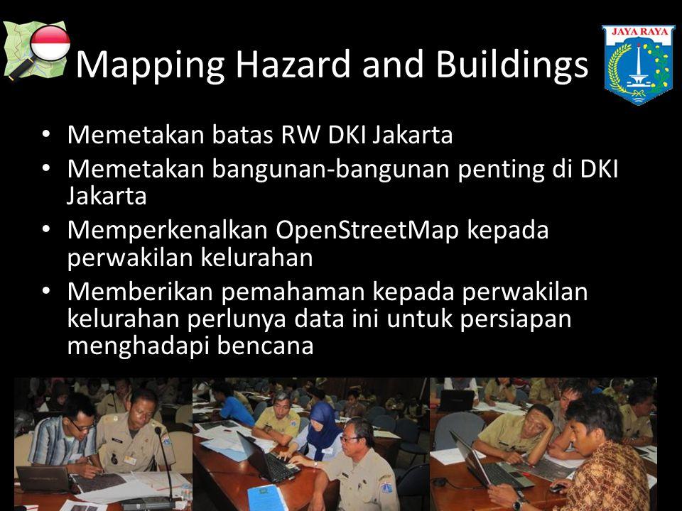 Mapping Hazard and Buildings • Memetakan batas RW DKI Jakarta • Memetakan bangunan-bangunan penting di DKI Jakarta • Memperkenalkan OpenStreetMap kepa