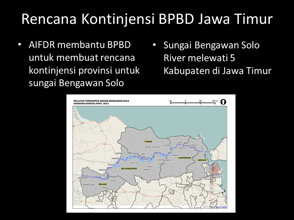 Rencana Kontinjensi BPBD Jawa Timur • AIFDR membantu BPBD untuk membuat rencana kontinjensi provinsi untuk sungai Bengawan Solo • Sungai Bengawan Solo