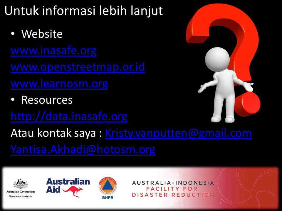 Untuk informasi lebih lanjut • Website www.inasafe.org www.openstreetmap.or.id www.learnosm.org • Resources http://data.inasafe.org Atau kontak saya :