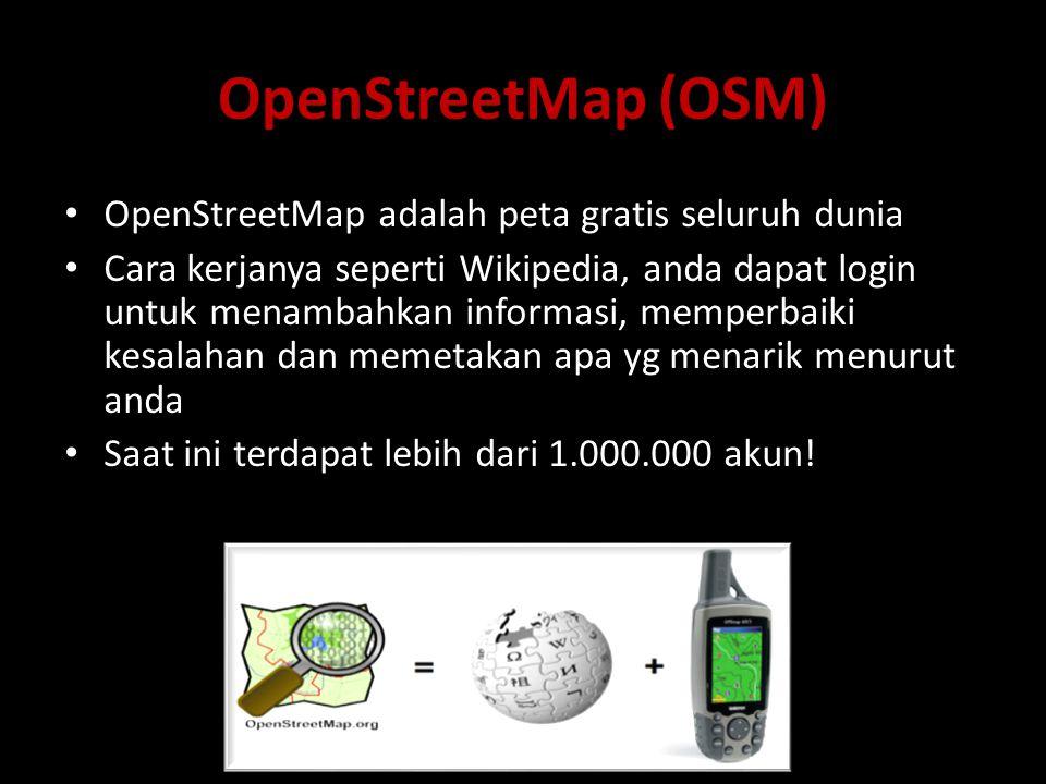 OpenStreetMap (OSM) • OpenStreetMap adalah peta gratis seluruh dunia • Cara kerjanya seperti Wikipedia, anda dapat login untuk menambahkan informasi,