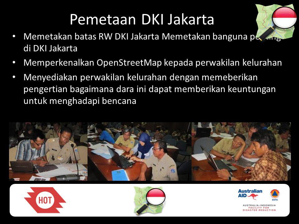 Pemetaan DKI Jakarta • Memetakan batas RW DKI Jakarta Memetakan banguna penting di DKI Jakarta • Memperkenalkan OpenStreetMap kepada perwakilan kelura