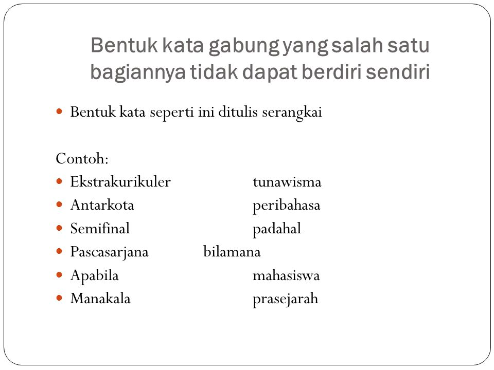 Bentuk kata gabung yang salah satu bagiannya tidak dapat berdiri sendiri  Bentuk kata seperti ini ditulis serangkai Contoh:  Ekstrakurikulertunawism