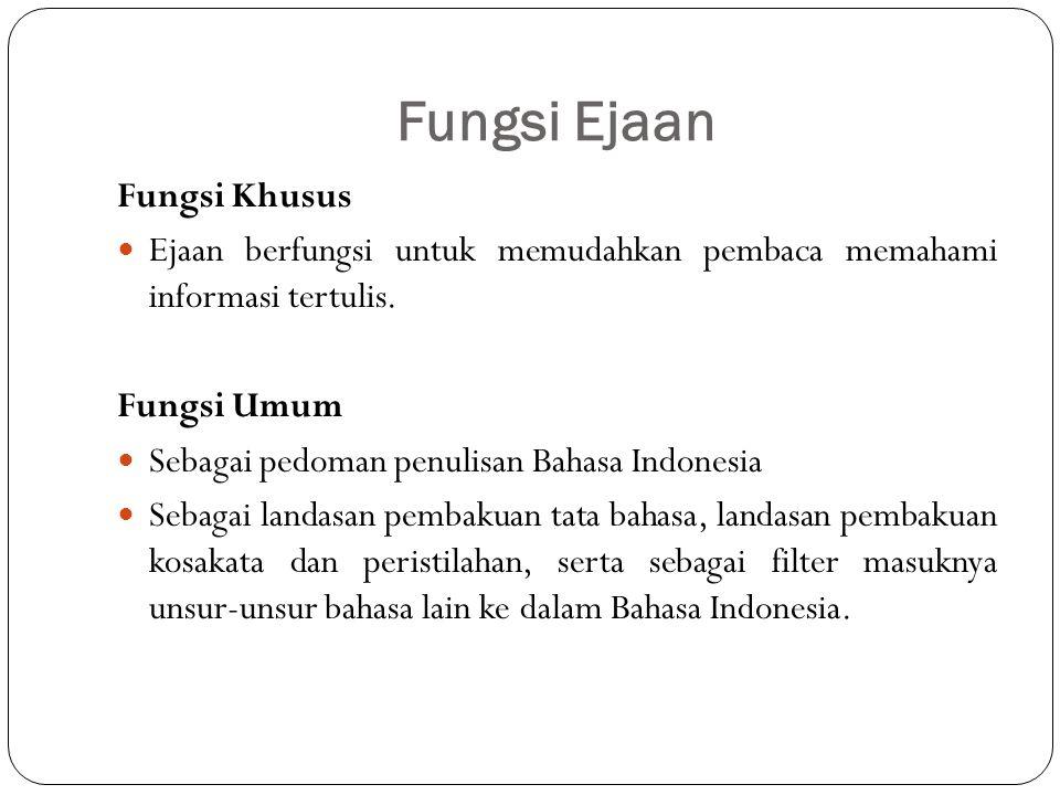 Fungsi Ejaan Fungsi Khusus  Ejaan berfungsi untuk memudahkan pembaca memahami informasi tertulis. Fungsi Umum  Sebagai pedoman penulisan Bahasa Indo