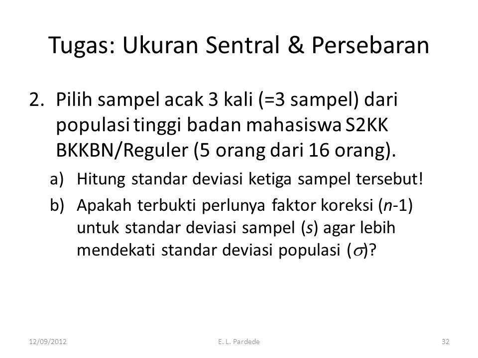 Tugas: Ukuran Sentral & Persebaran 2.Pilih sampel acak 3 kali (=3 sampel) dari populasi tinggi badan mahasiswa S2KK BKKBN/Reguler (5 orang dari 16 orang).