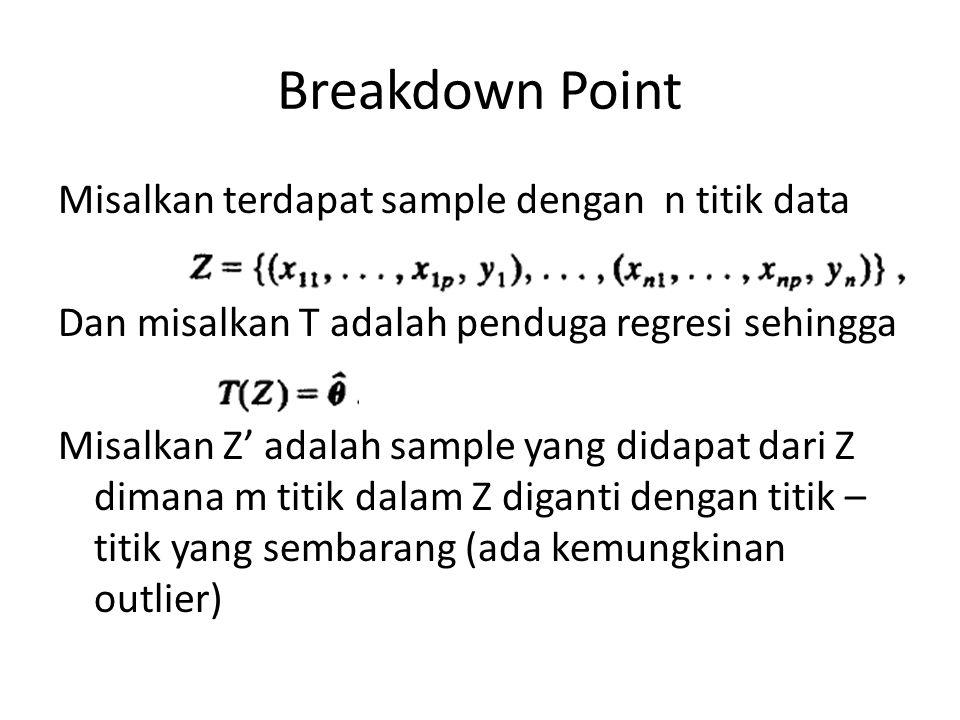 Breakdown Point Misalkan terdapat sample dengan n titik data Dan misalkan T adalah penduga regresi sehingga Misalkan Z' adalah sample yang didapat dar