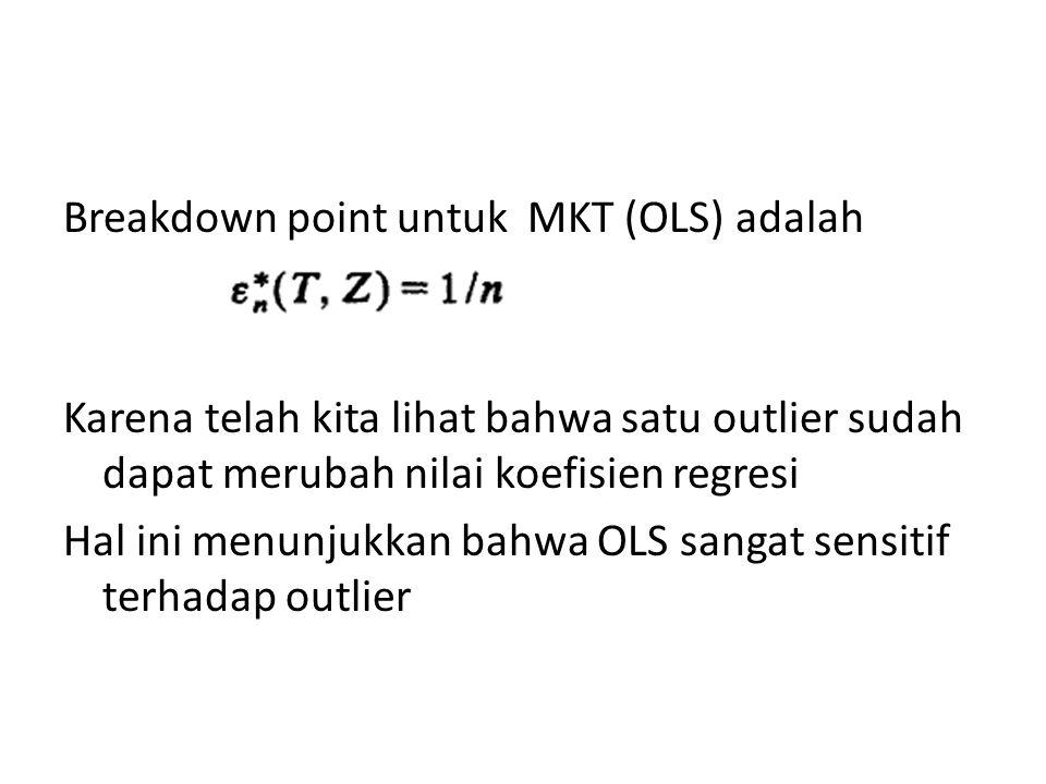 Breakdown point untuk MKT (OLS) adalah Karena telah kita lihat bahwa satu outlier sudah dapat merubah nilai koefisien regresi Hal ini menunjukkan bahw