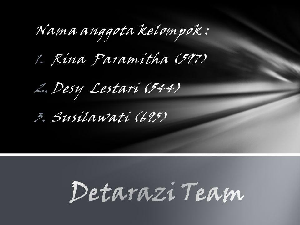 Nama anggota kelompok : 1.Rina Paramitha (597) 2.Desy Lestari (544) 3.Susilawati (695)