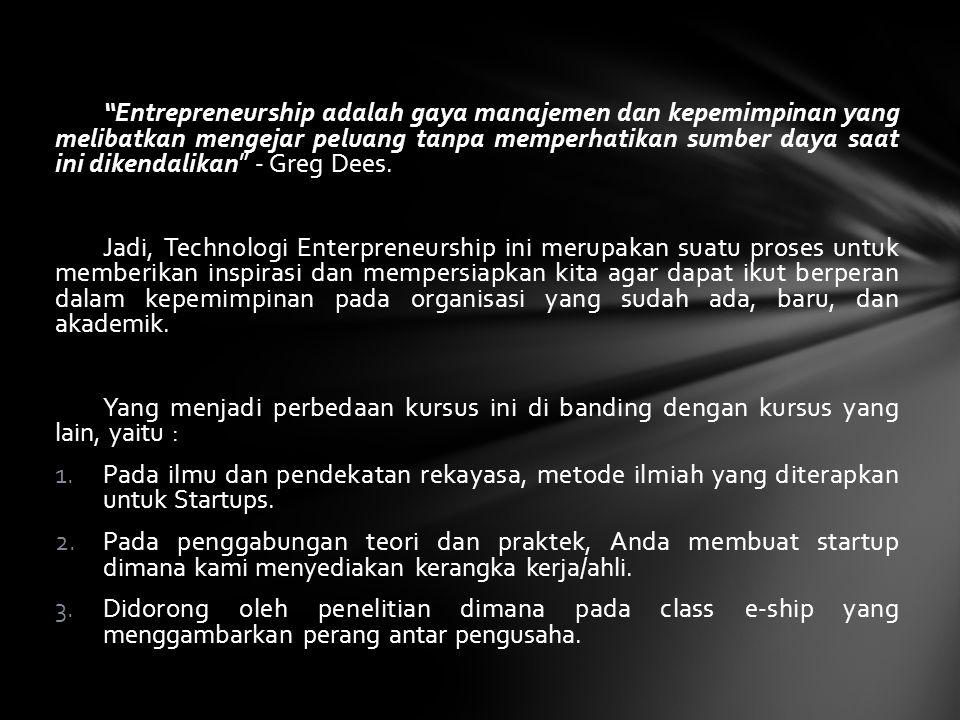 Melihat lebih dekat Technologi Enterpreneurship dimana ini menjadi : o Kunci pendorong pertumbuhan ekonomi global.