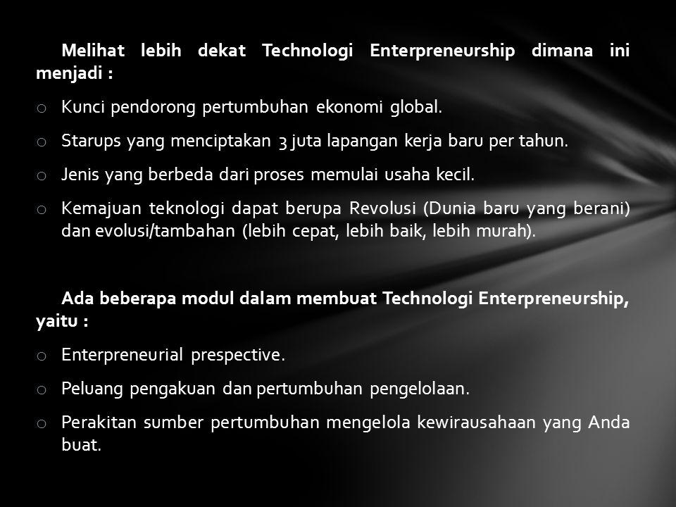 Cara pengajaran dan belajar Technology Enterpreneurship, yaitu : o Pengajaran terminologi dasar melalui konsep membaca sebuah diskusi kuliah.