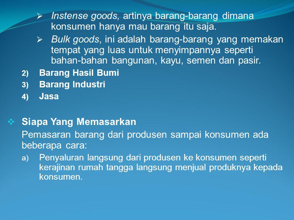  Instense goods, artinya barang-barang dimana konsumen hanya mau barang itu saja.  Bulk goods, ini adalah barang-barang yang memakan tempat yang lua