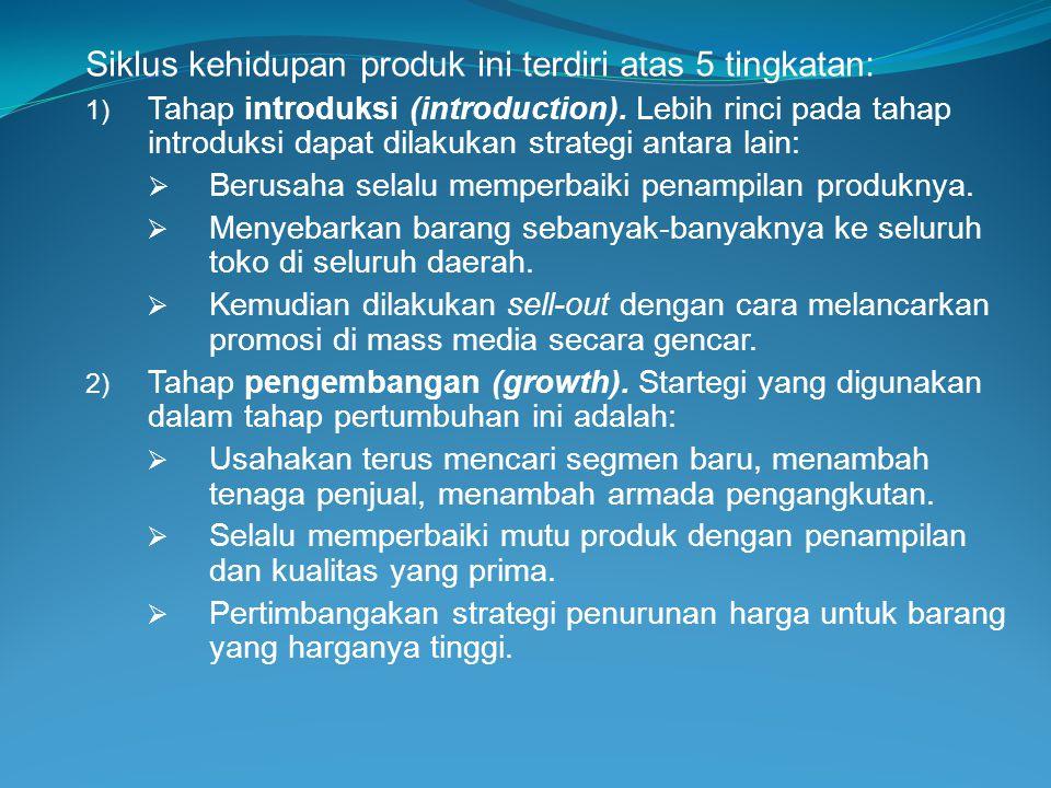Siklus kehidupan produk ini terdiri atas 5 tingkatan: 1) Tahap introduksi (introduction). Lebih rinci pada tahap introduksi dapat dilakukan strategi a