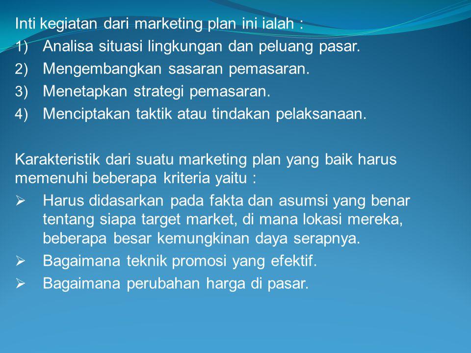 Inti kegiatan dari marketing plan ini ialah : 1) Analisa situasi lingkungan dan peluang pasar. 2) Mengembangkan sasaran pemasaran. 3) Menetapkan strat