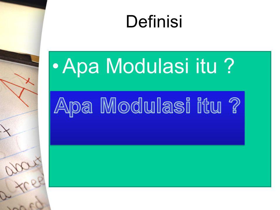 Definisi •Apa Modulasi itu ?