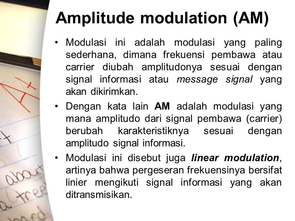 Amplitude modulation (AM) •Modulasi ini adalah modulasi yang paling sederhana, dimana frekuensi pembawa atau carrier diubah amplitudonya sesuai dengan