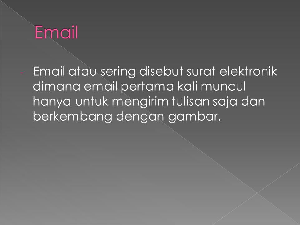 - Email atau sering disebut surat elektronik dimana email pertama kali muncul hanya untuk mengirim tulisan saja dan berkembang dengan gambar.