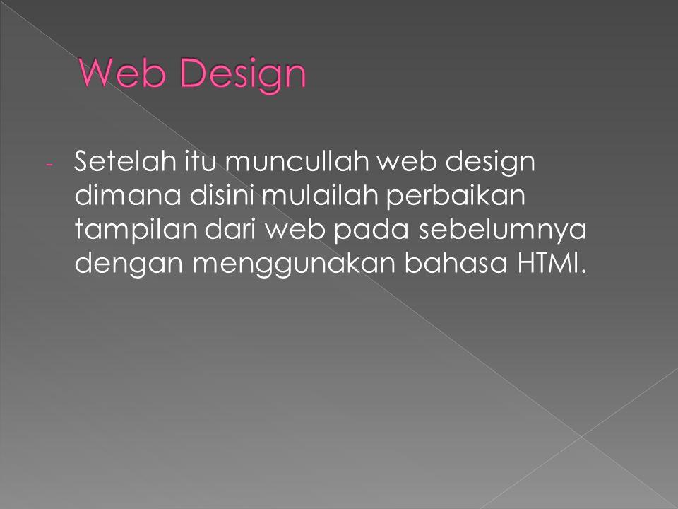 - Setelah itu muncullah web design dimana disini mulailah perbaikan tampilan dari web pada sebelumnya dengan menggunakan bahasa HTMl.
