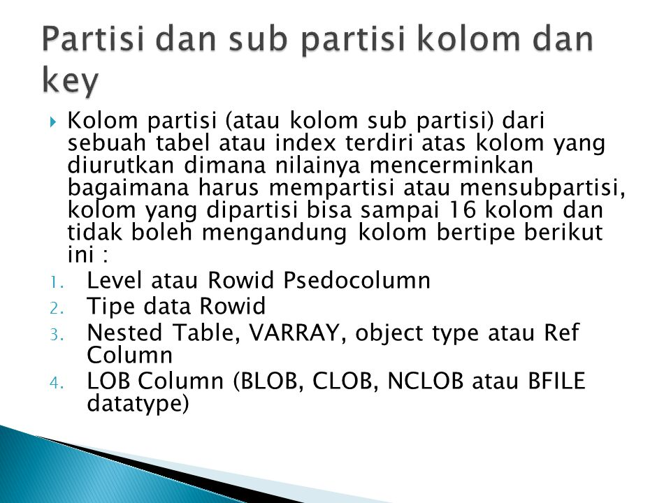  Kolom partisi (atau kolom sub partisi) dari sebuah tabel atau index terdiri atas kolom yang diurutkan dimana nilainya mencerminkan bagaimana harus mempartisi atau mensubpartisi, kolom yang dipartisi bisa sampai 16 kolom dan tidak boleh mengandung kolom bertipe berikut ini : 1.