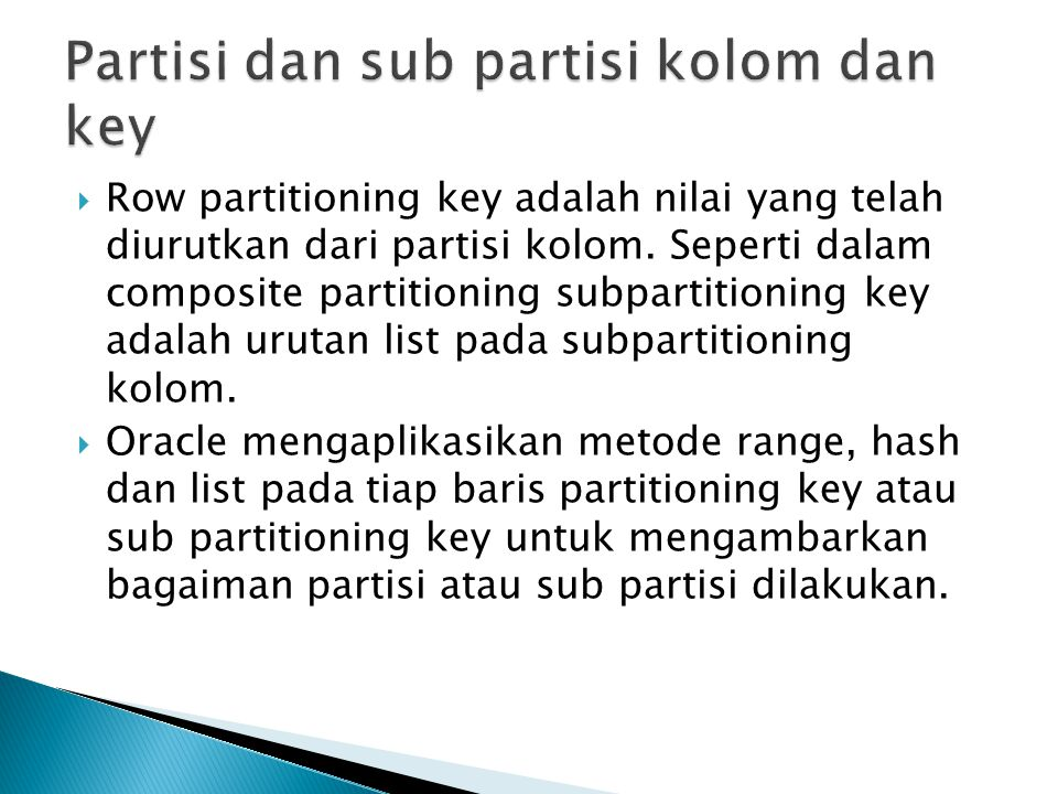  Row partitioning key adalah nilai yang telah diurutkan dari partisi kolom. Seperti dalam composite partitioning subpartitioning key adalah urutan li
