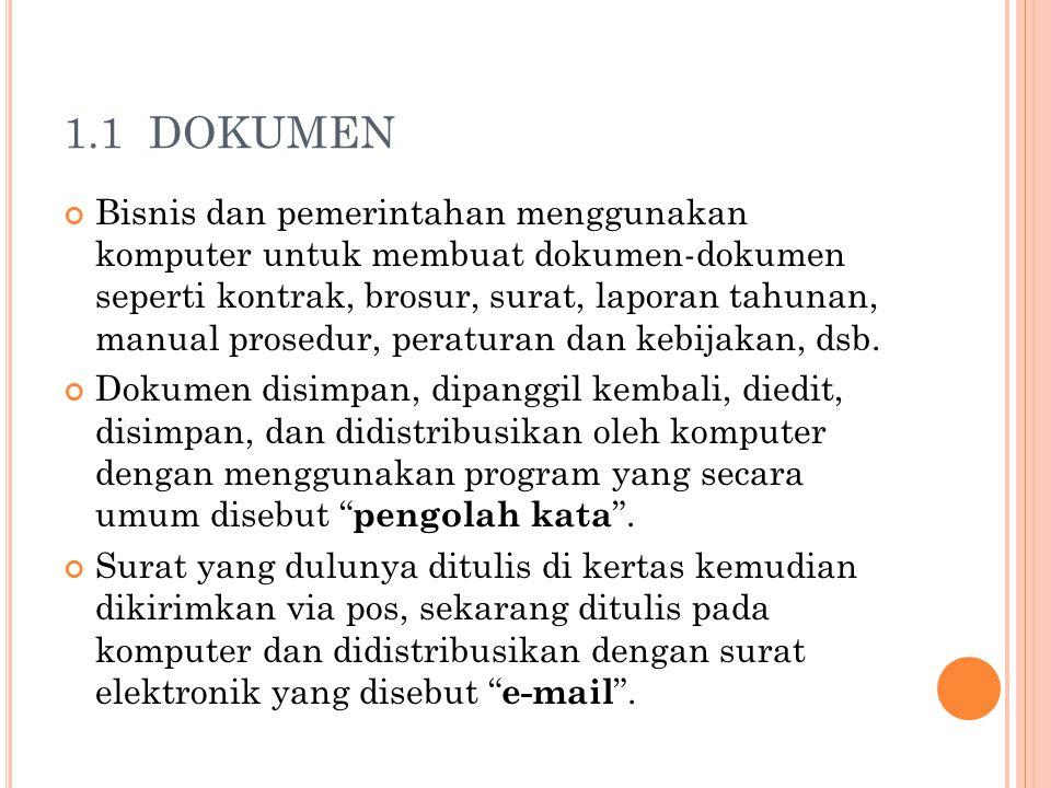 1.1 DOKUMEN Bisnis dan pemerintahan menggunakan komputer untuk membuat dokumen-dokumen seperti kontrak, brosur, surat, laporan tahunan, manual prosedu