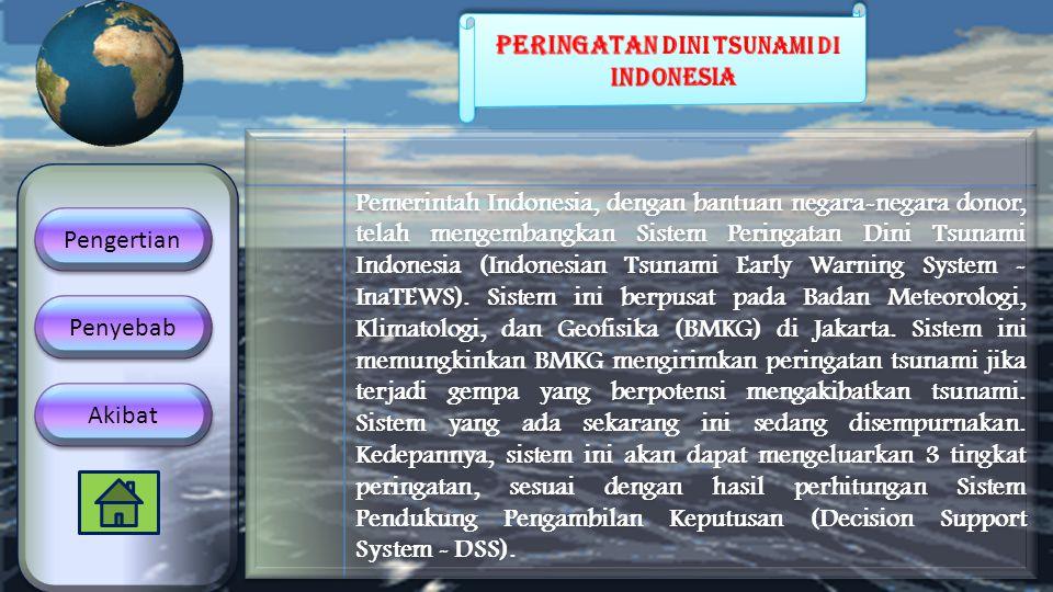 Pemerintah Indonesia, dengan bantuan negara-negara donor, telah mengembangkan Sistem Peringatan Dini Tsunami Indonesia (Indonesian Tsunami Early Warni