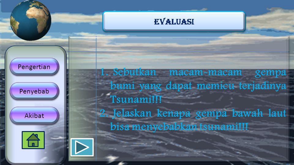 1. Sebutkan macam-macam gempa bumi yang dapat memicu terjadinya Tsunami!!! 2. Jelaskan kenapa gempa bawah laut bisa menyebabkan tsunami!!! 1. Sebutkan