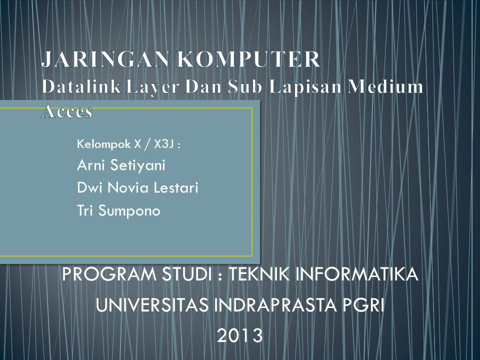 Kelompok X / X3J : Arni Setiyani Dwi Novia Lestari Tri Sumpono PROGRAM STUDI : TEKNIK INFORMATIKA UNIVERSITAS INDRAPRASTA PGRI 2013