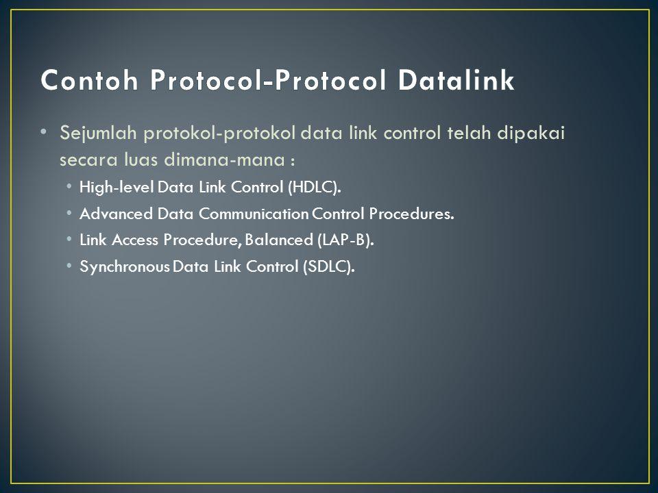 • Sejumlah protokol-protokol data link control telah dipakai secara luas dimana-mana : • High-level Data Link Control (HDLC).